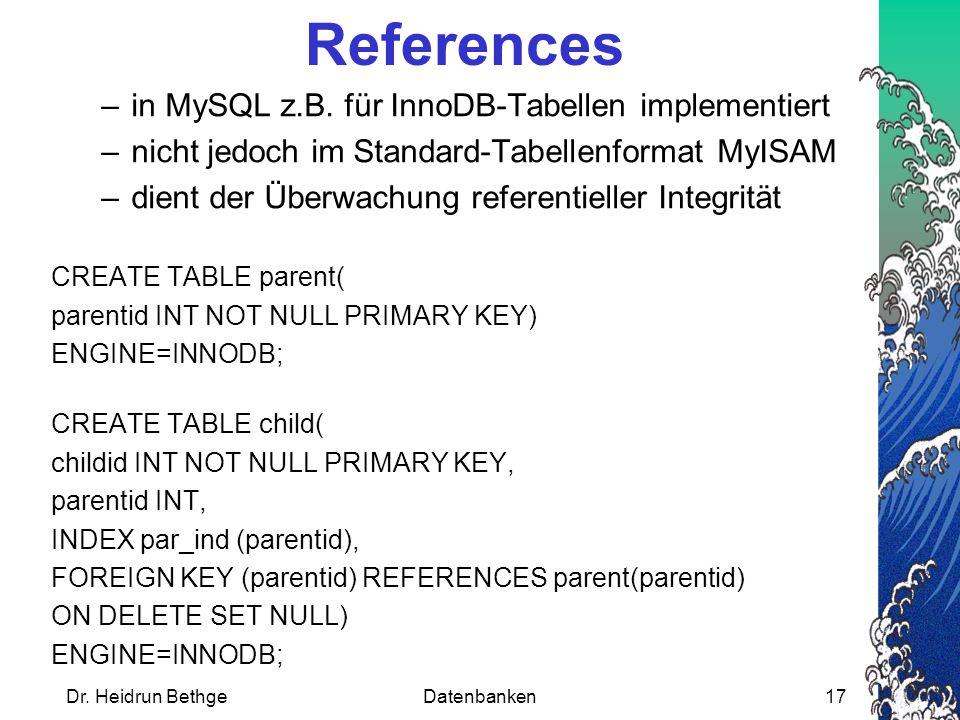 Dr.Heidrun BethgeDatenbanken17 References –in MySQL z.B.