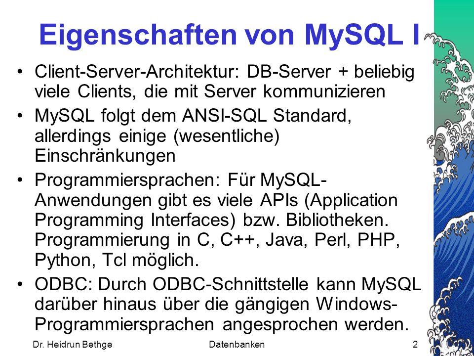 Dr. Heidrun BethgeDatenbanken2 Eigenschaften von MySQL I Client-Server-Architektur: DB-Server + beliebig viele Clients, die mit Server kommunizieren M