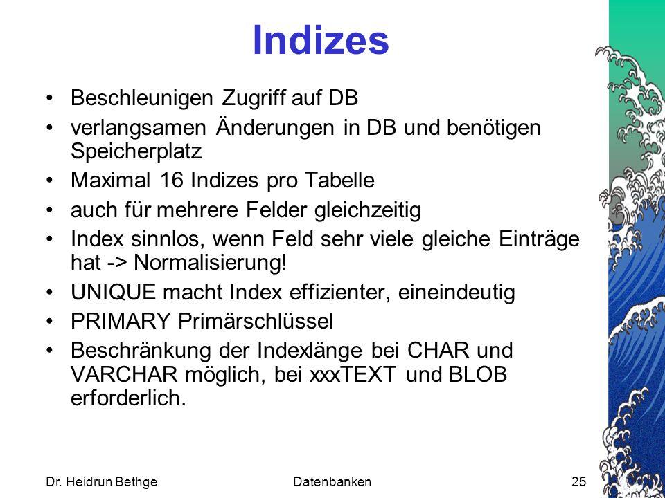 Dr. Heidrun BethgeDatenbanken25 Indizes Beschleunigen Zugriff auf DB verlangsamen Änderungen in DB und benötigen Speicherplatz Maximal 16 Indizes pro