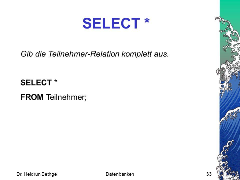 Dr.Heidrun BethgeDatenbanken33 SELECT * Gib die Teilnehmer-Relation komplett aus.