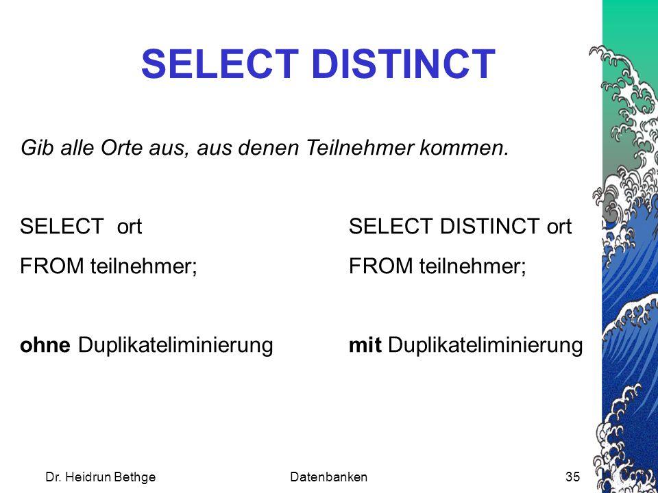 Dr.Heidrun BethgeDatenbanken35 SELECT DISTINCT Gib alle Orte aus, aus denen Teilnehmer kommen.