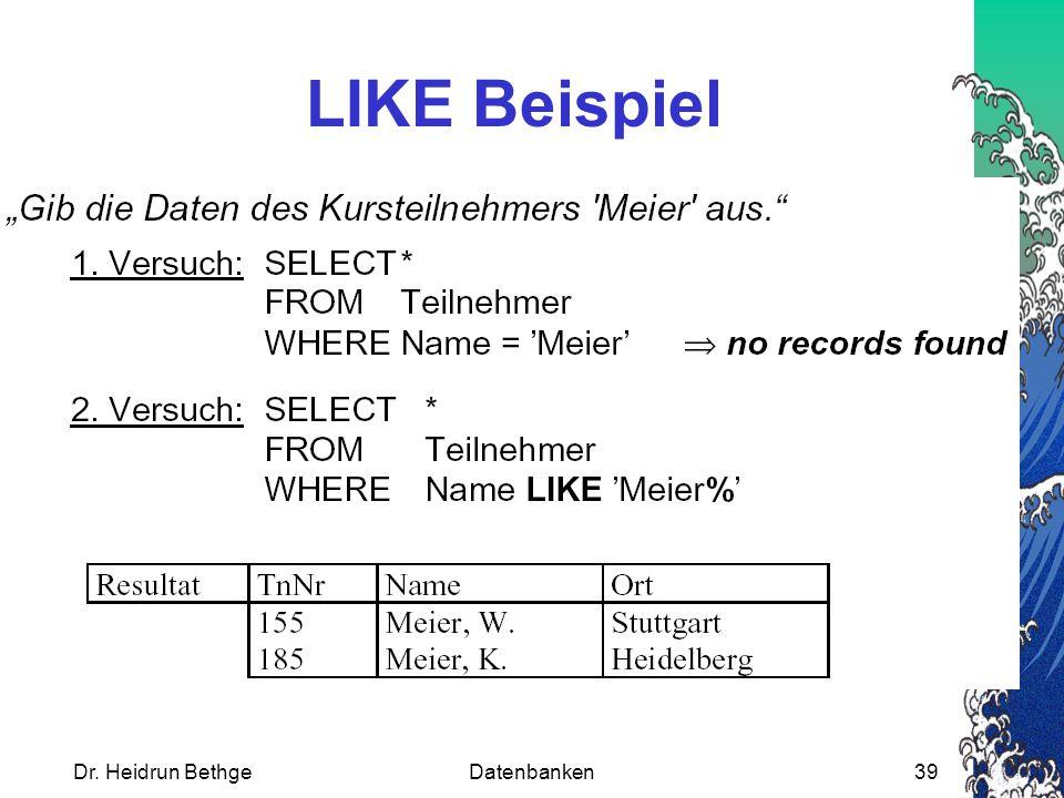 Dr. Heidrun BethgeDatenbanken39 LIKE Beispiel