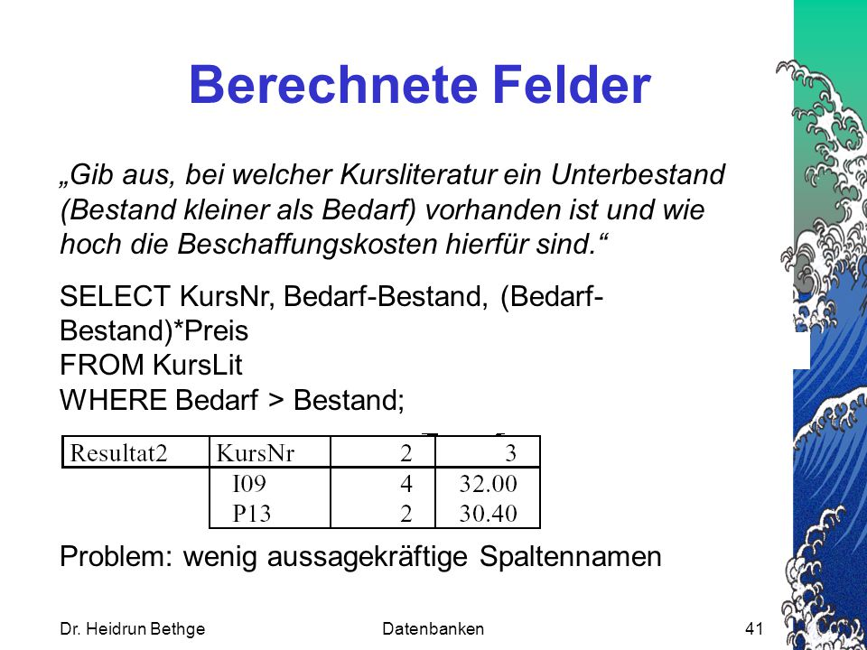 """Dr. Heidrun BethgeDatenbanken41 Berechnete Felder """"Gib aus, bei welcher Kursliteratur ein Unterbestand (Bestand kleiner als Bedarf) vorhanden ist und"""