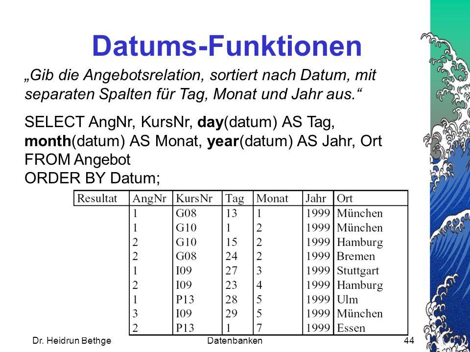 """Dr. Heidrun BethgeDatenbanken44 Datums-Funktionen """"Gib die Angebotsrelation, sortiert nach Datum, mit separaten Spalten für Tag, Monat und Jahr aus."""""""