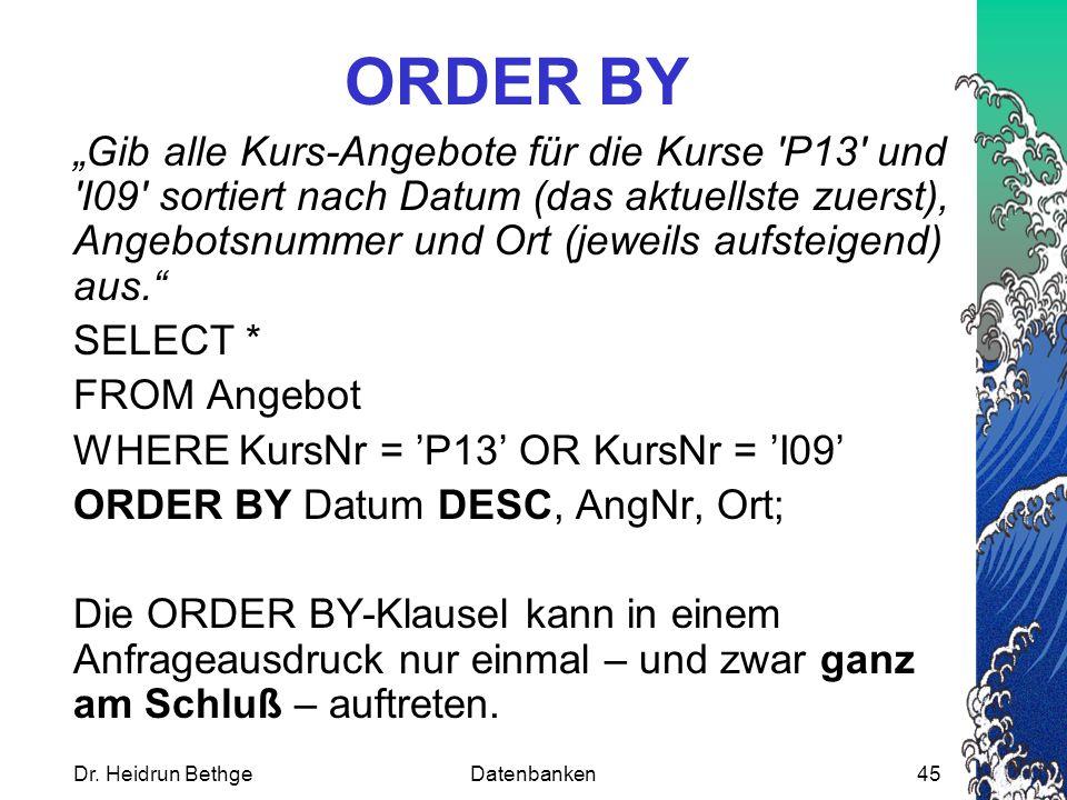 """Dr. Heidrun BethgeDatenbanken45 ORDER BY """"Gib alle Kurs-Angebote für die Kurse 'P13' und 'I09' sortiert nach Datum (das aktuellste zuerst), Angebotsnu"""