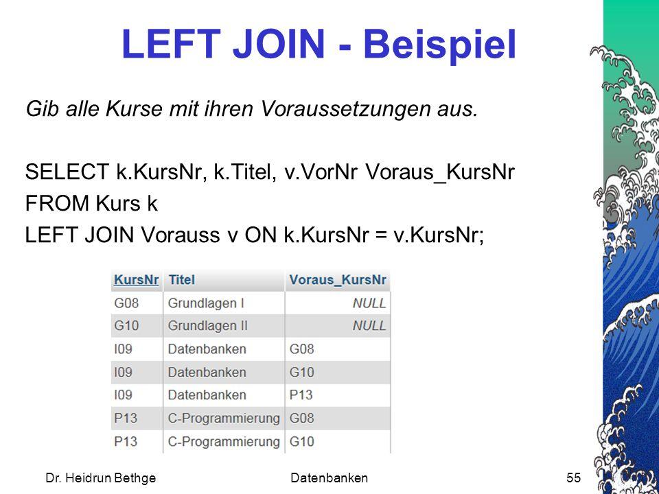 Dr.Heidrun BethgeDatenbanken55 LEFT JOIN - Beispiel Gib alle Kurse mit ihren Voraussetzungen aus.
