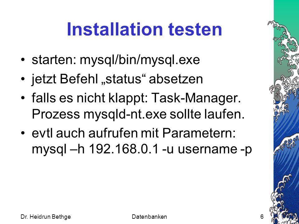 """Dr. Heidrun BethgeDatenbanken6 Installation testen starten: mysql/bin/mysql.exe jetzt Befehl """"status"""" absetzen falls es nicht klappt: Task-Manager. Pr"""