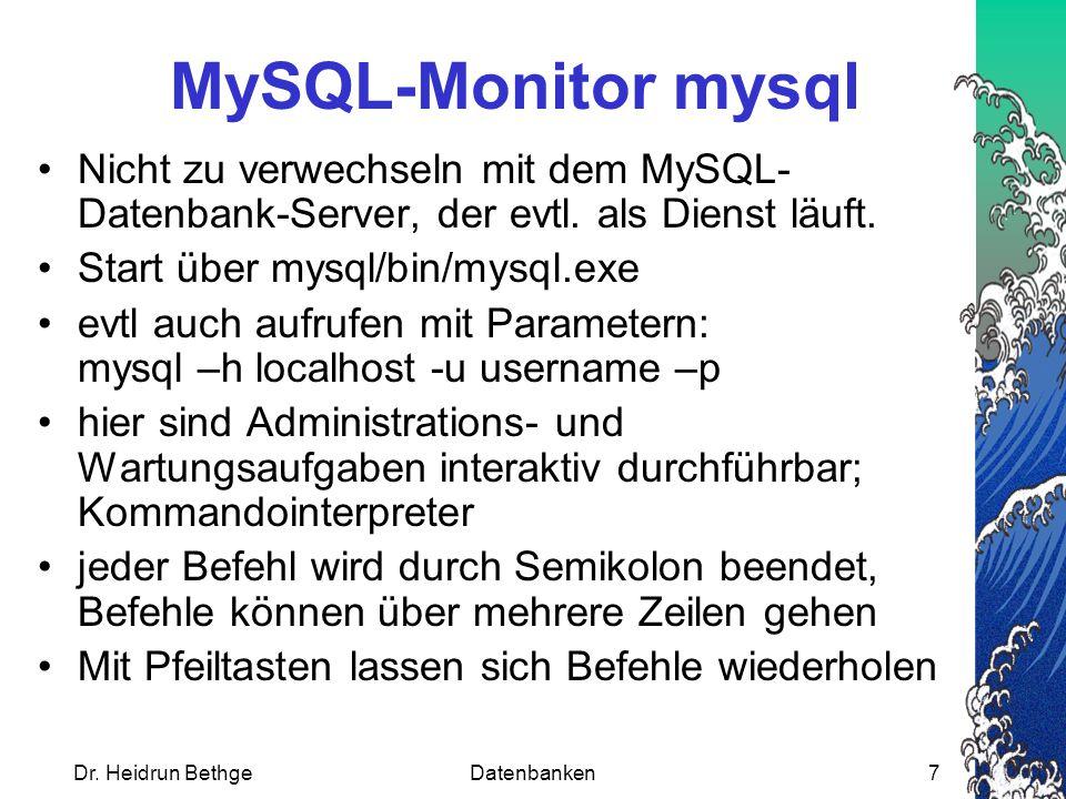 Dr. Heidrun BethgeDatenbanken7 MySQL-Monitor mysql Nicht zu verwechseln mit dem MySQL- Datenbank-Server, der evtl. als Dienst läuft. Start über mysql/