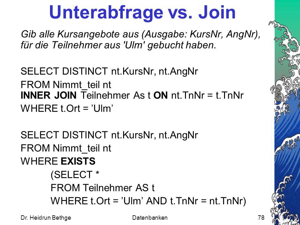 Dr.Heidrun BethgeDatenbanken78 Unterabfrage vs.