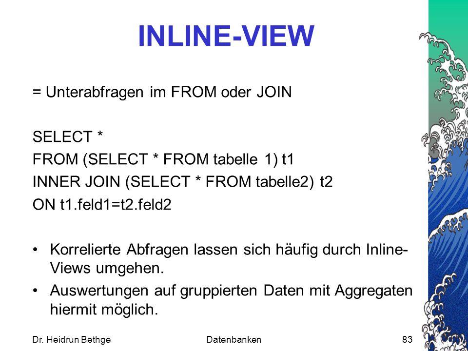 INLINE-VIEW = Unterabfragen im FROM oder JOIN SELECT * FROM (SELECT * FROM tabelle 1) t1 INNER JOIN (SELECT * FROM tabelle2) t2 ON t1.feld1=t2.feld2 Korrelierte Abfragen lassen sich häufig durch Inline- Views umgehen.