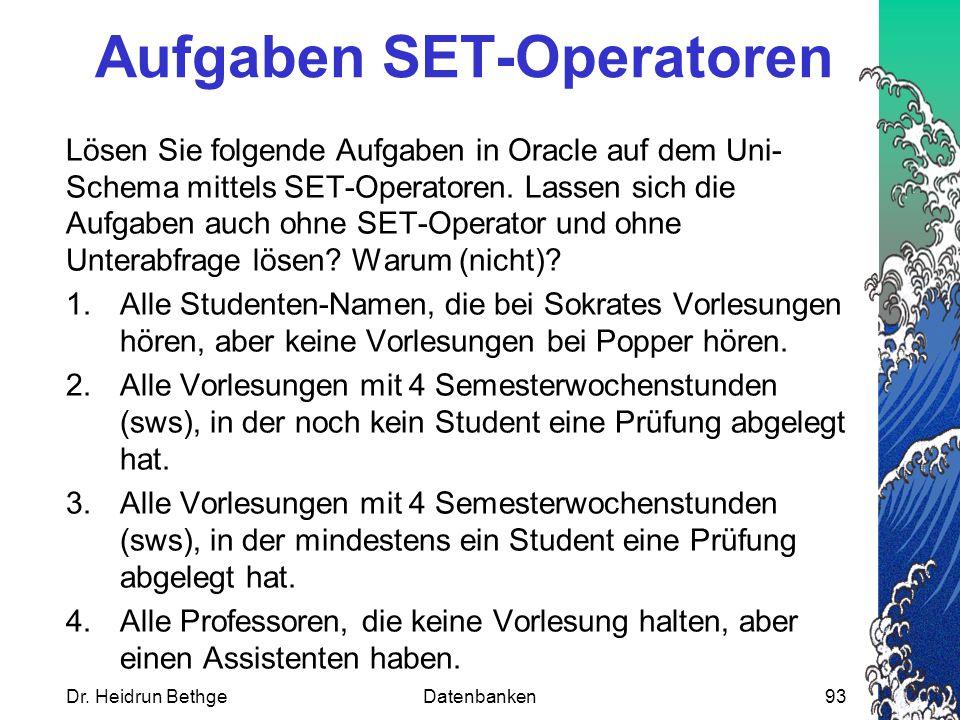 Aufgaben SET-Operatoren Lösen Sie folgende Aufgaben in Oracle auf dem Uni- Schema mittels SET-Operatoren.