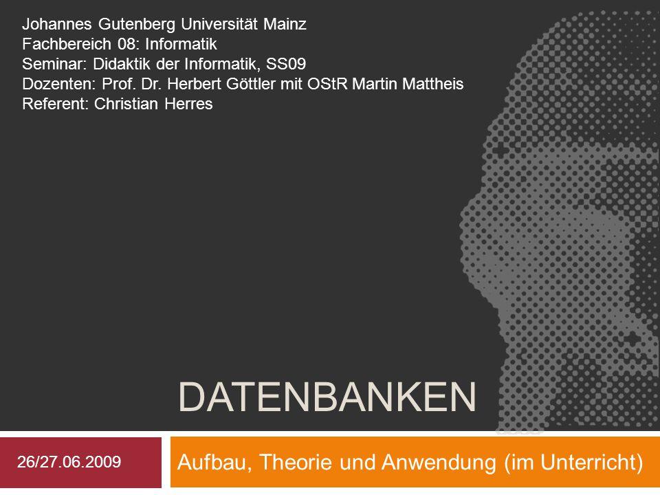 DATENBANKEN Aufbau, Theorie und Anwendung (im Unterricht) Johannes Gutenberg Universität Mainz Fachbereich 08: Informatik Seminar: Didaktik der Inform