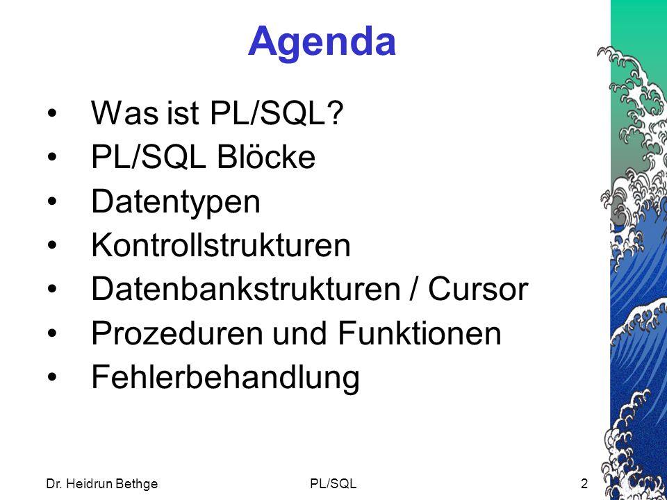 Dr.Heidrun BethgePL/SQL2 Agenda Was ist PL/SQL.