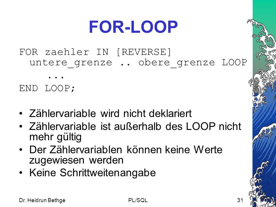 Dr.Heidrun BethgePL/SQL31 FOR-LOOP FOR zaehler IN [REVERSE] untere_grenze..