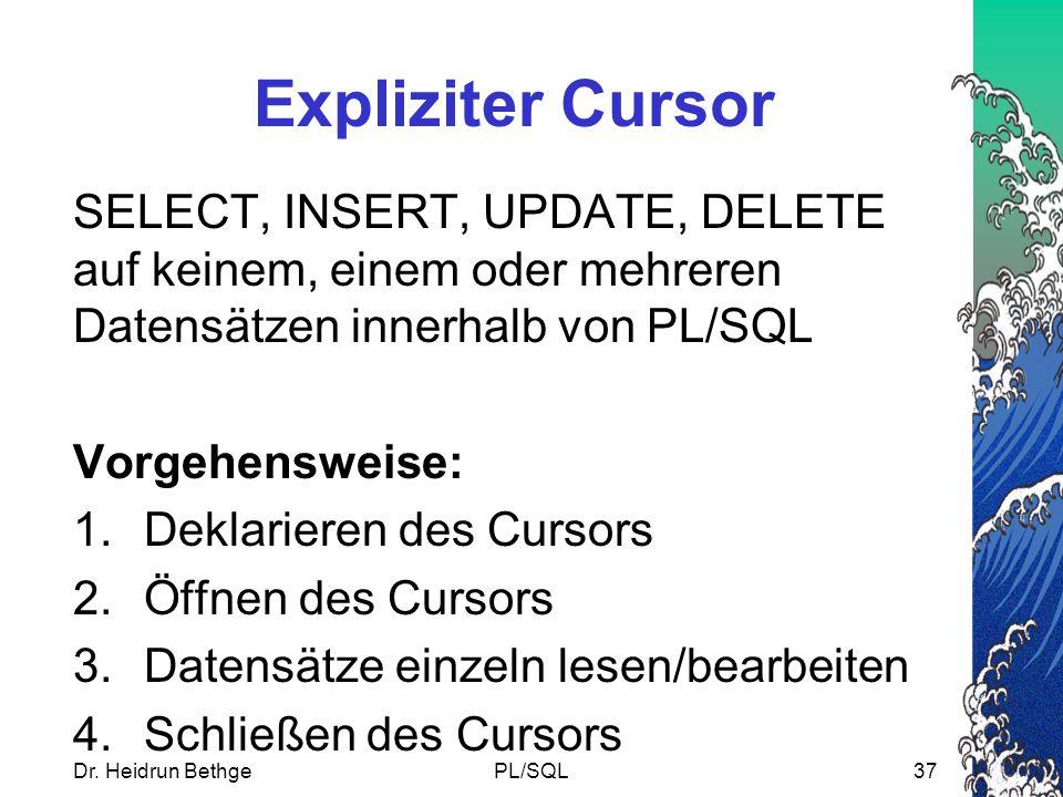 Dr. Heidrun BethgePL/SQL37 Expliziter Cursor SELECT, INSERT, UPDATE, DELETE auf keinem, einem oder mehreren Datensätzen innerhalb von PL/SQL Vorgehens