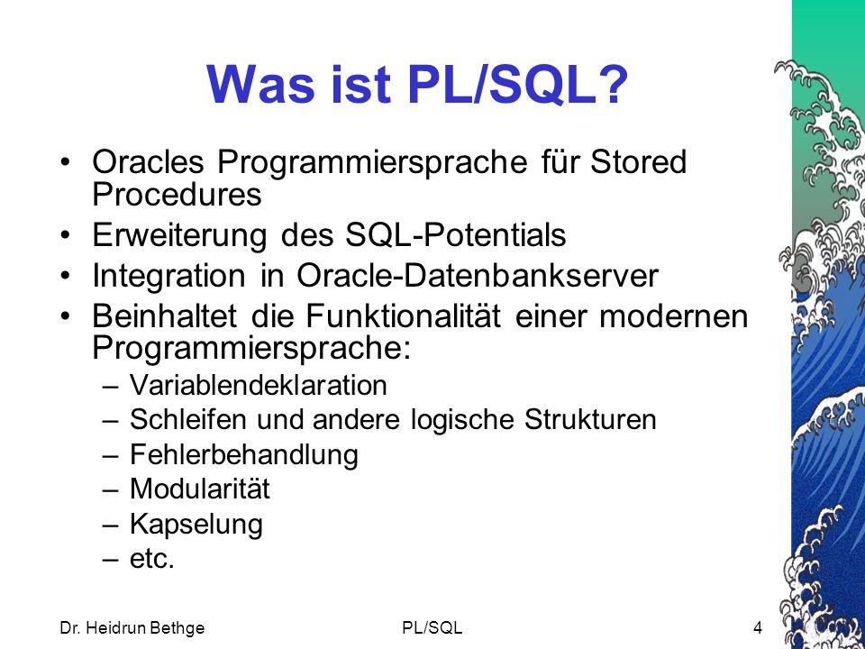 Dr.Heidrun BethgePL/SQL15 Datentypen alle in Oracle-SQL verfügbaren Datentypen.