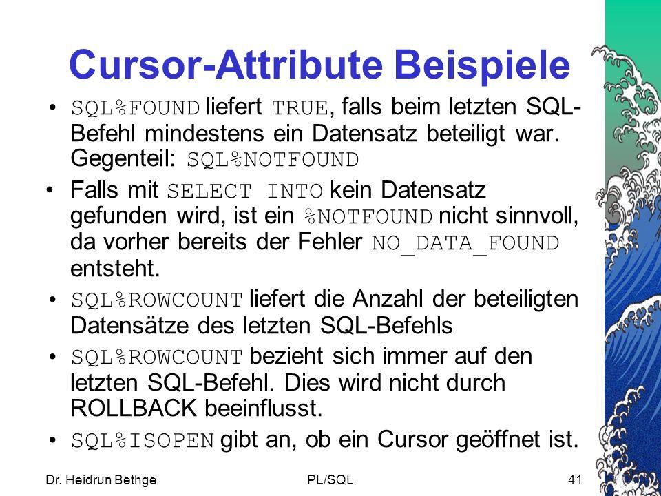 Dr. Heidrun BethgePL/SQL41 Cursor-Attribute Beispiele SQL%FOUND liefert TRUE, falls beim letzten SQL- Befehl mindestens ein Datensatz beteiligt war. G