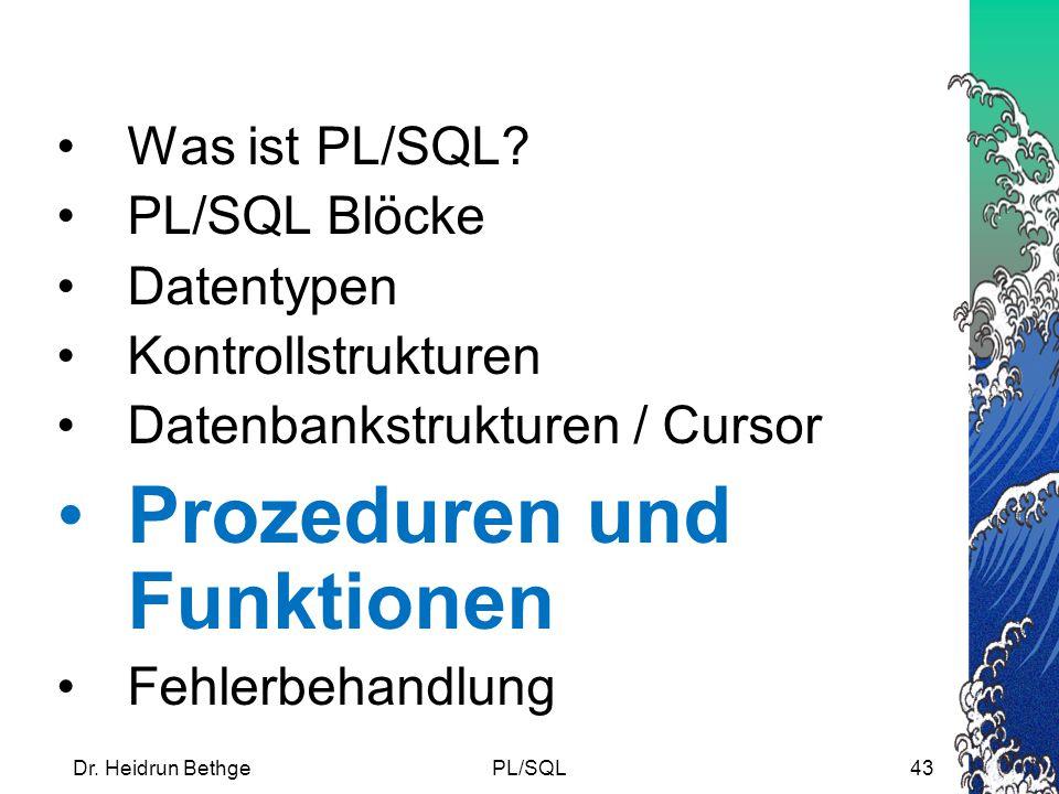Dr.Heidrun BethgePL/SQL43 Was ist PL/SQL.