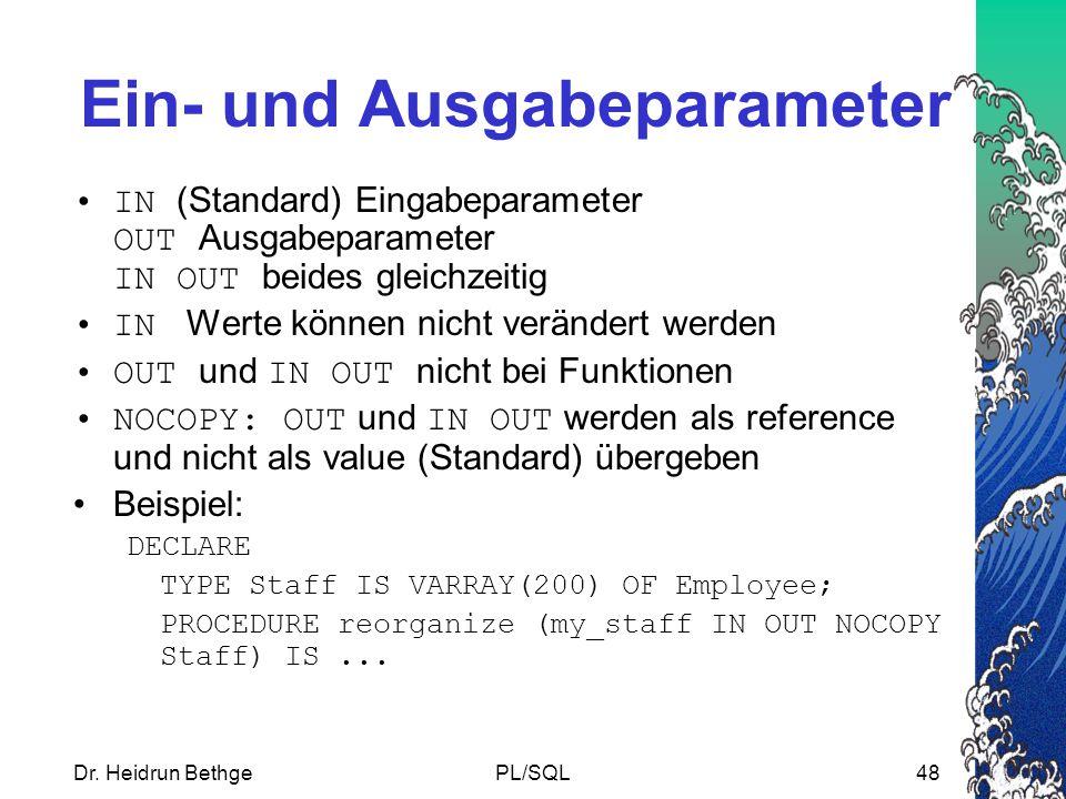 Dr. Heidrun BethgePL/SQL48 Ein- und Ausgabeparameter IN (Standard) Eingabeparameter OUT Ausgabeparameter IN OUT beides gleichzeitig IN Werte können ni