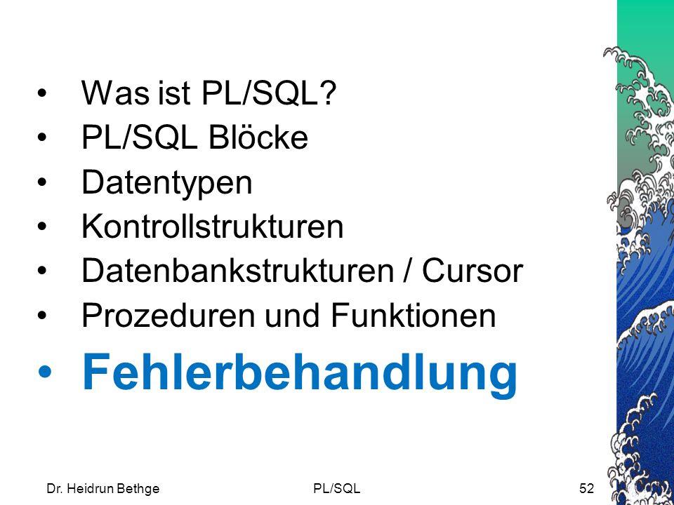 Dr.Heidrun BethgePL/SQL52 Was ist PL/SQL.
