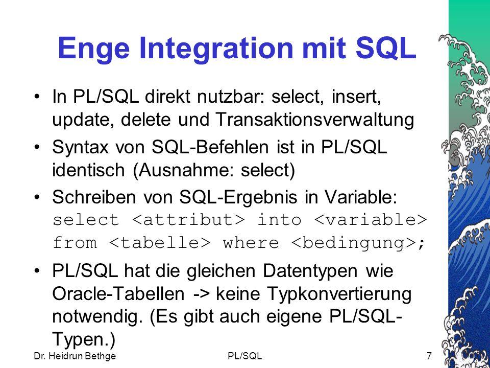 Dr. Heidrun BethgePL/SQL7 Enge Integration mit SQL In PL/SQL direkt nutzbar: select, insert, update, delete und Transaktionsverwaltung Syntax von SQL-