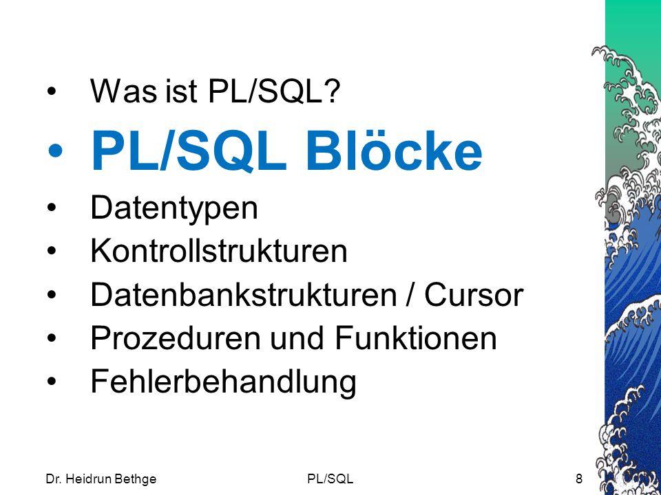 Dr.Heidrun BethgePL/SQL8 Was ist PL/SQL.