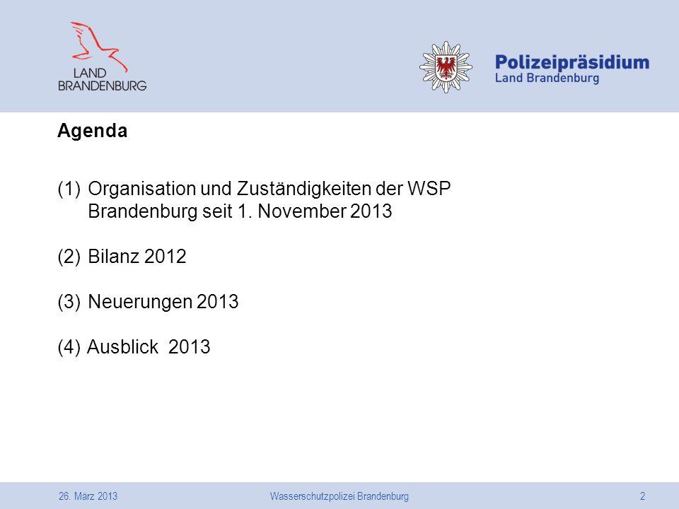 26. März 2013Wasserschutzpolizei Brandenburg2 (1) Organisation und Zuständigkeiten der WSP Brandenburg seit 1. November 2013 (2) Bilanz 2012 (3) Neuer