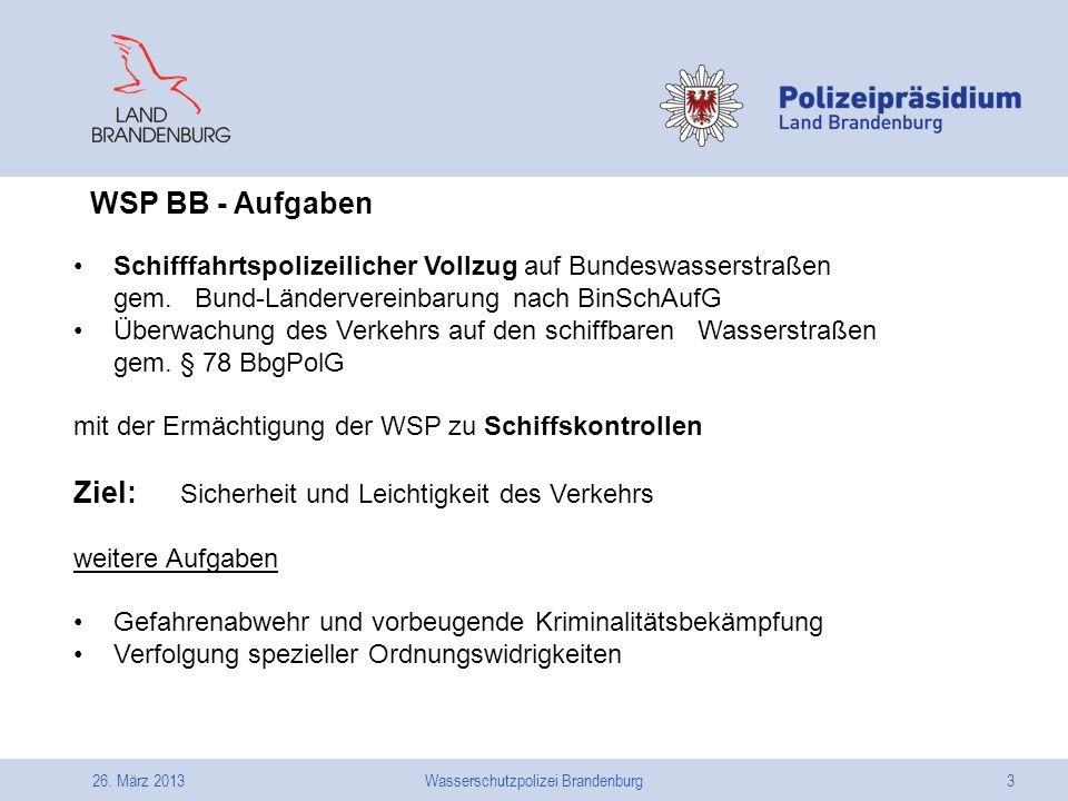 26. März 2013Wasserschutzpolizei Brandenburg3 Schifffahrtspolizeilicher Vollzug auf Bundeswasserstraßen gem. Bund-Ländervereinbarung nach BinSchAufG Ü