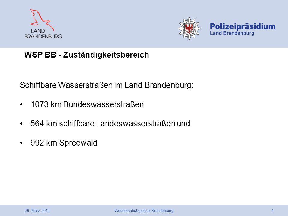 26. März 2013Wasserschutzpolizei Brandenburg4 Schiffbare Wasserstraßen im Land Brandenburg: 1073 km Bundeswasserstraßen 564 km schiffbare Landeswasser