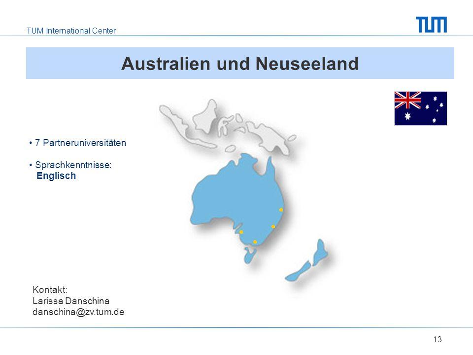 TUM International Center 13 Australien und Neuseeland Kontakt: Larissa Danschina danschina@zv.tum.de 7 Partneruniversitäten Sprachkenntnisse: Englisch