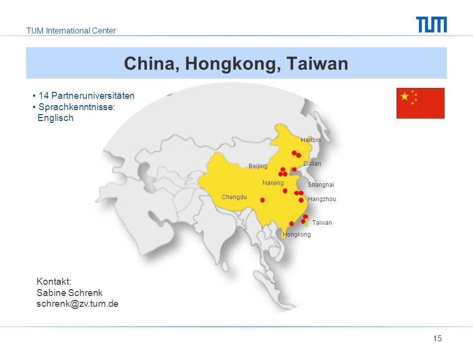 TUM International Center 15 Kontakt: Sabine Schrenk schrenk@zv.tum.de 14 Partneruniversitäten Sprachkenntnisse: Englisch China, Hongkong, Taiwan Haribin Dalian Beijing Shanghai Hangzhou Nanjing Hongkong Taiwan Chengdu