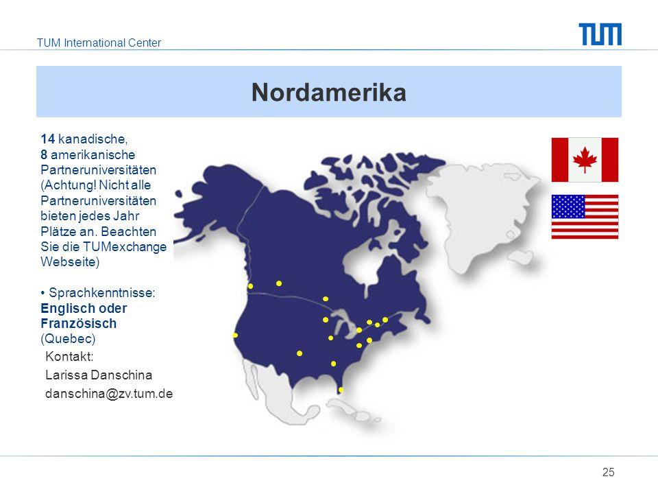 TUM International Center 25 Nordamerika 14 kanadische, 8 amerikanische Partneruniversitäten (Achtung.