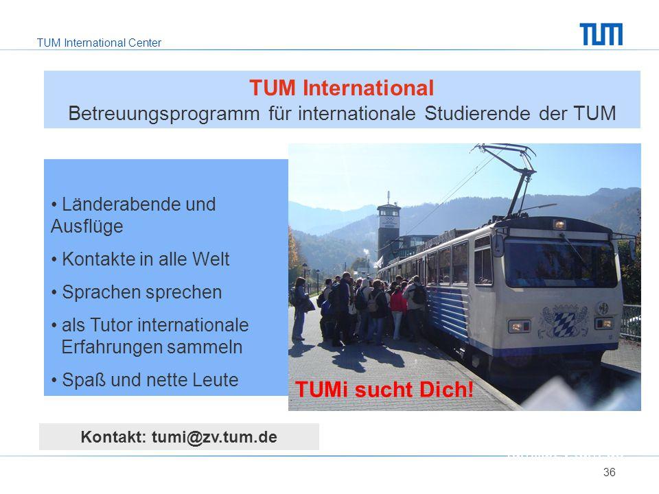 TUM International Center Länderabende und Ausflüge Kontakte in alle Welt Sprachen sprechen als Tutor internationale Erfahrungen sammeln Spaß und nette Leute 36 TUMi sucht Dich.