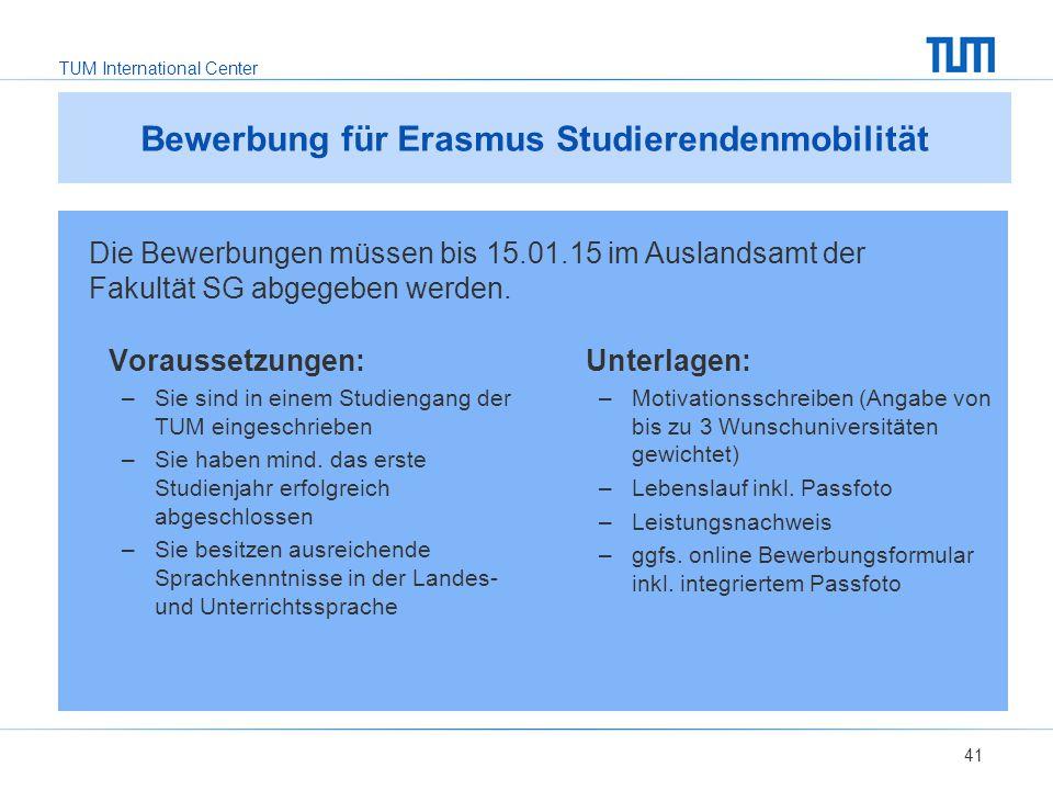 TUM International Center Bewerbung für Erasmus Studierendenmobilität Voraussetzungen: –Sie sind in einem Studiengang der TUM eingeschrieben –Sie haben mind.