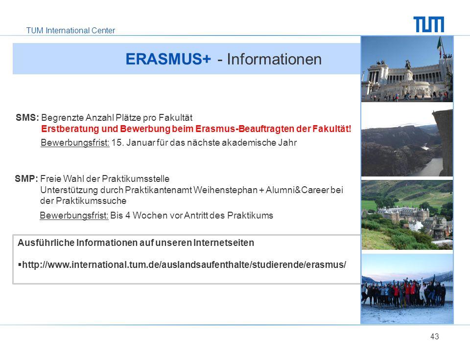 TUM International Center ERASMUS+ - Informationen 43 SMS: Begrenzte Anzahl Plätze pro Fakultät Erstberatung und Bewerbung beim Erasmus-Beauftragten der Fakultät.