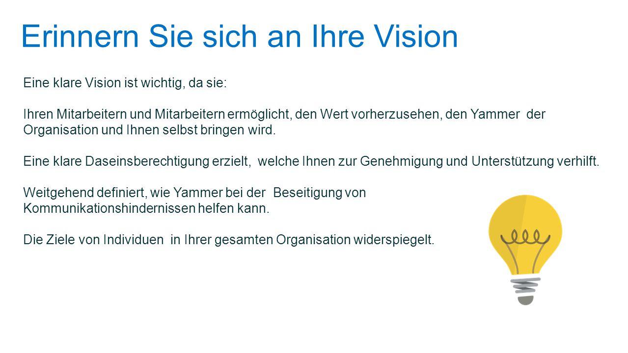 Erinnern Sie sich an Ihre Vision Eine klare Vision ist wichtig, da sie: Ihren Mitarbeitern und Mitarbeitern ermöglicht, den Wert vorherzusehen, den Ya