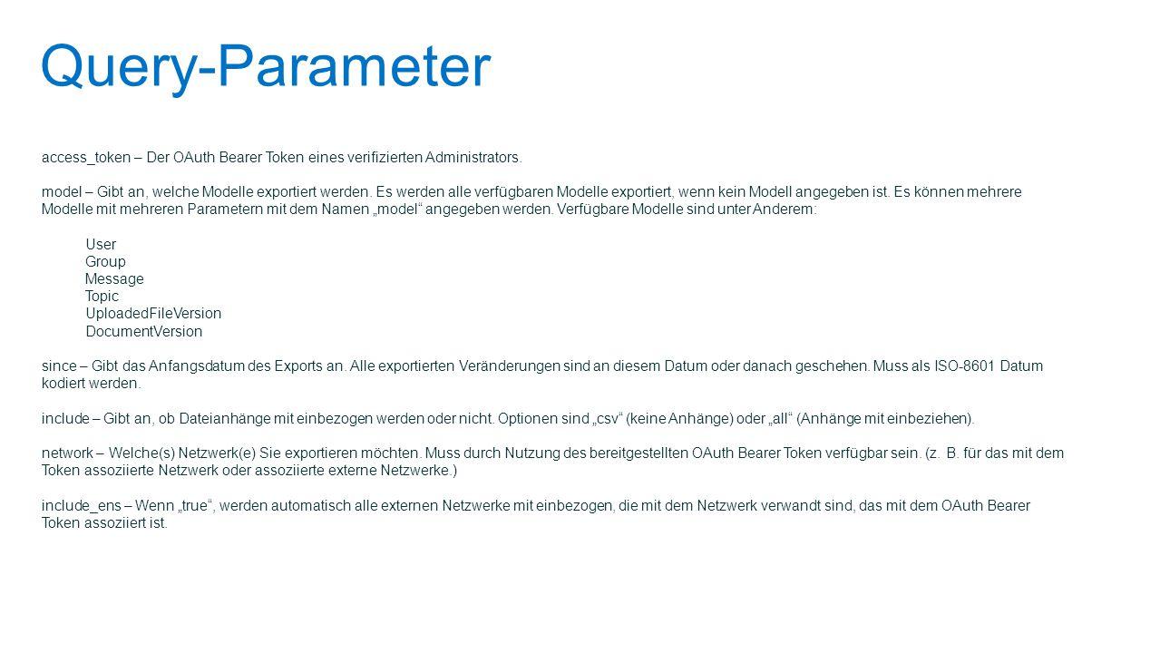 Query-Parameter access_token – Der OAuth Bearer Token eines verifizierten Administrators. model – Gibt an, welche Modelle exportiert werden. Es werden