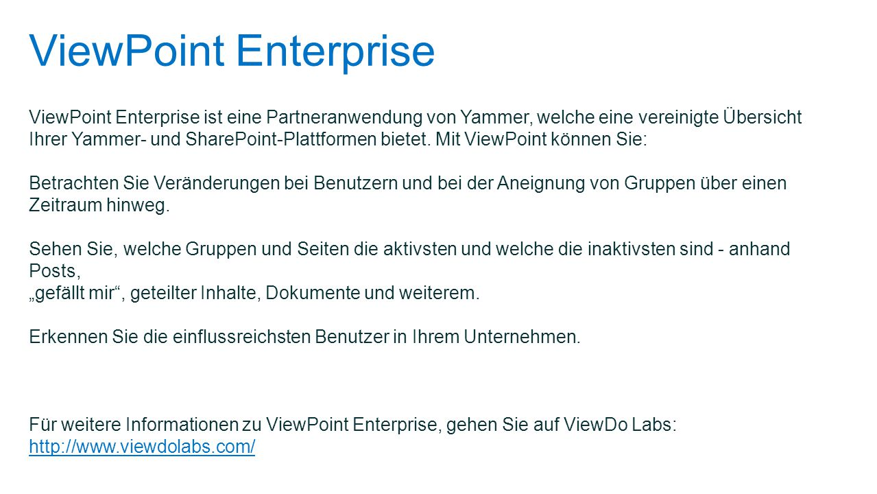 ViewPoint Enterprise ViewPoint Enterprise ist eine Partneranwendung von Yammer, welche eine vereinigte Übersicht Ihrer Yammer- und SharePoint-Plattfor