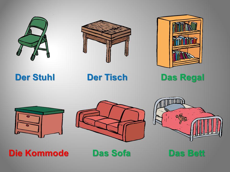 Der Stuhl Der Tisch Das Regal Die Kommode Das Sofa Das Bett
