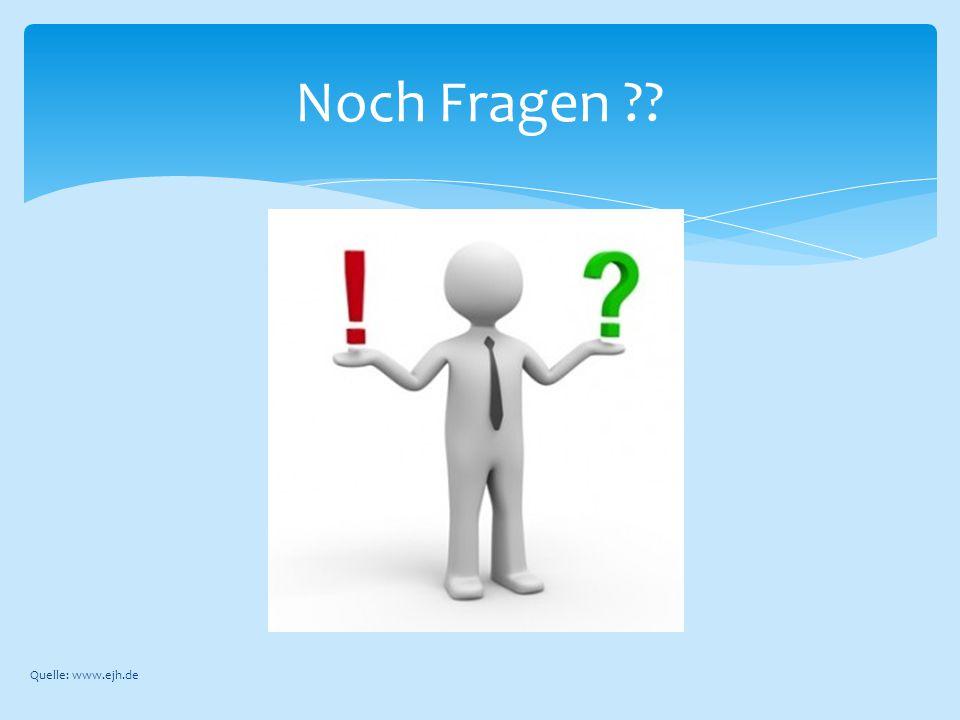 Noch Fragen ?? Quelle: www.ejh.de