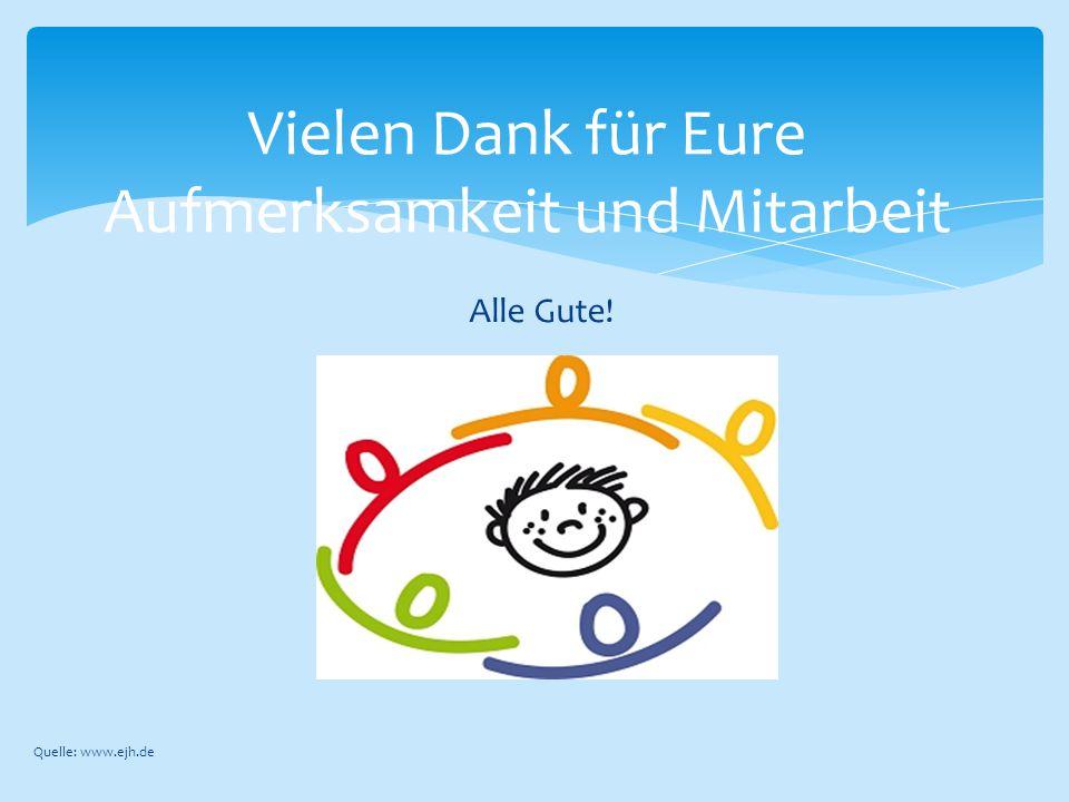 Alle Gute! Vielen Dank für Eure Aufmerksamkeit und Mitarbeit Quelle: www.ejh.de