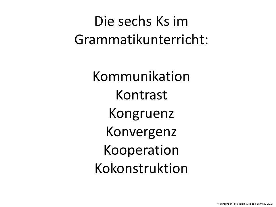 Die sechs Ks im Grammatikunterricht: Kommunikation Kontrast Kongruenz Konvergenz Kooperation Kokonstruktion Mehrsprachigkeit Bad Wildbad Semrau 2014
