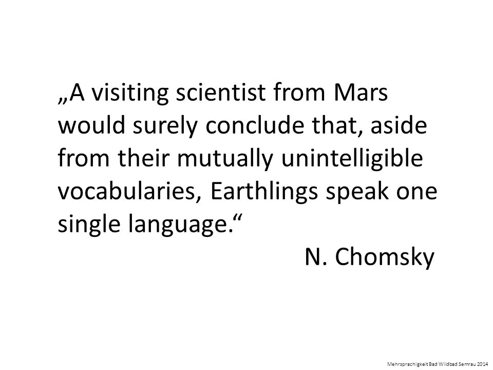 """A visiting scientist from Mars would surely conclude that, aside from their mutually unintelligible vocabularies, Earthlings speak one single languag"