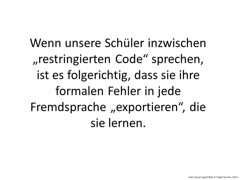 """Wenn unsere Schüler inzwischen """"restringierten Code"""" sprechen, ist es folgerichtig, dass sie ihre formalen Fehler in jede Fremdsprache """"exportieren"""","""