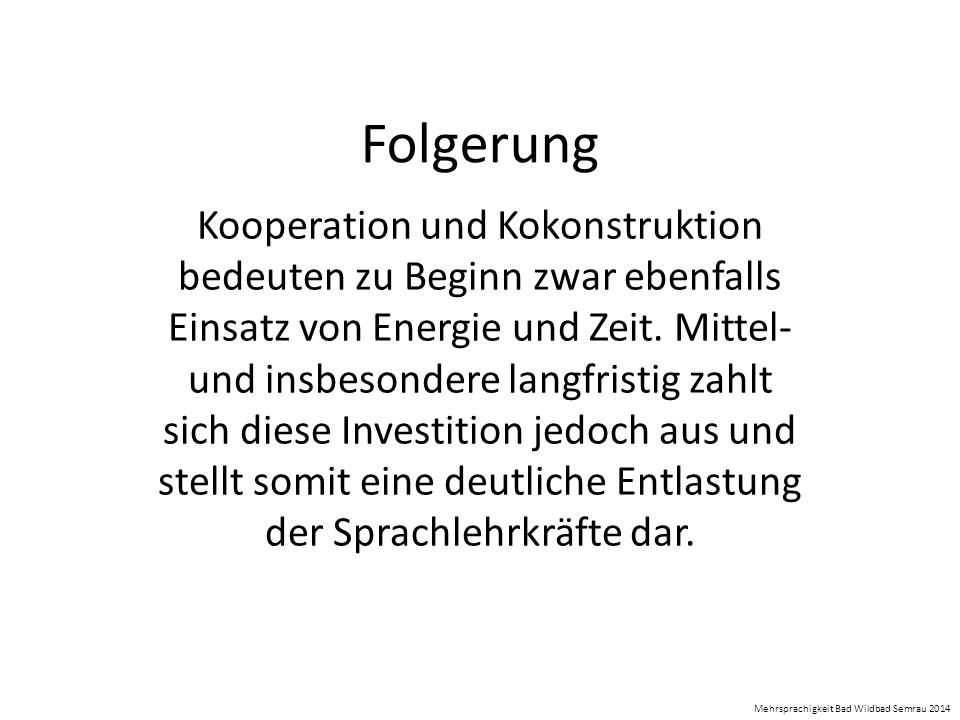 Folgerung Kooperation und Kokonstruktion bedeuten zu Beginn zwar ebenfalls Einsatz von Energie und Zeit. Mittel- und insbesondere langfristig zahlt si