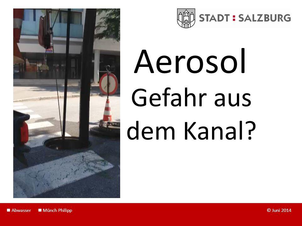 Aerosol Gefahr aus dem Kanal? Abwasser Münch Philipp © Juni 2014