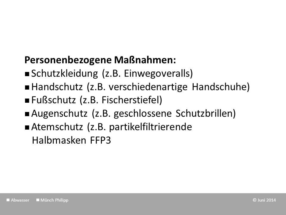 Personenbezogene Maßnahmen: Schutzkleidung (z.B. Einwegoveralls) Handschutz (z.B. verschiedenartige Handschuhe) Fußschutz (z.B. Fischerstiefel) Augens
