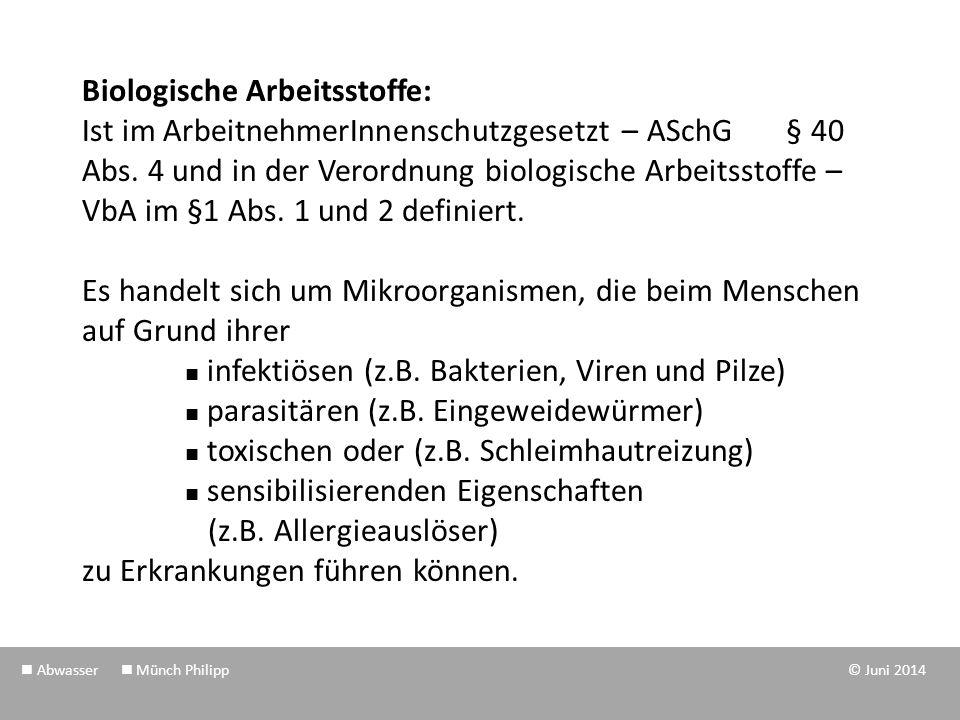 Biologische Arbeitsstoffe: Ist im ArbeitnehmerInnenschutzgesetzt – ASchG § 40 Abs. 4 und in der Verordnung biologische Arbeitsstoffe – VbA im §1 Abs.