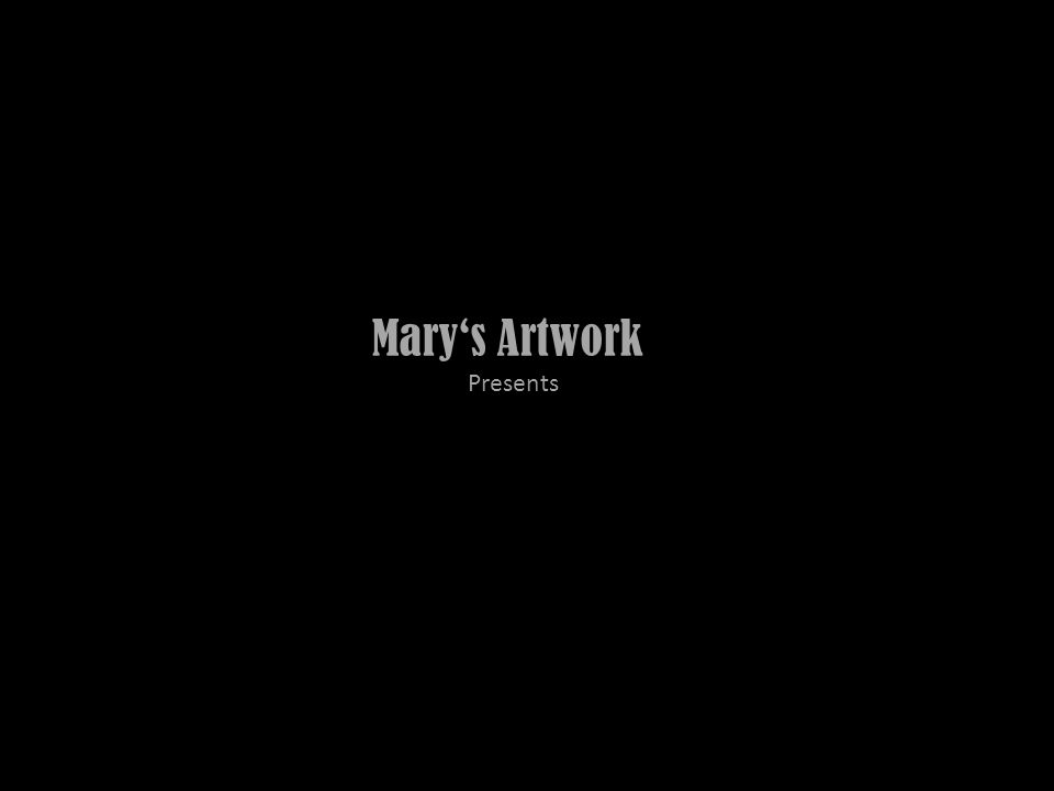 Mary's Artwork Presents