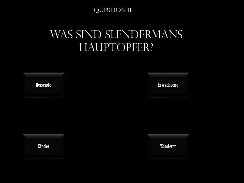 Question ii: Was sind slendermans hauptopfer? Kinder Wanderer Reisende Erwachsene